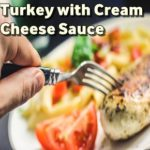 Recipe of Turkey with Cream Cheese Sauce