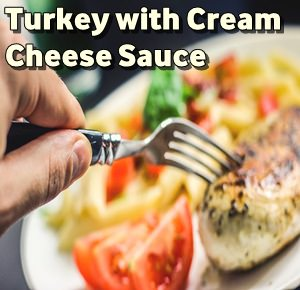 Keto Recipe of Turkey with Cream Cheese Sauce